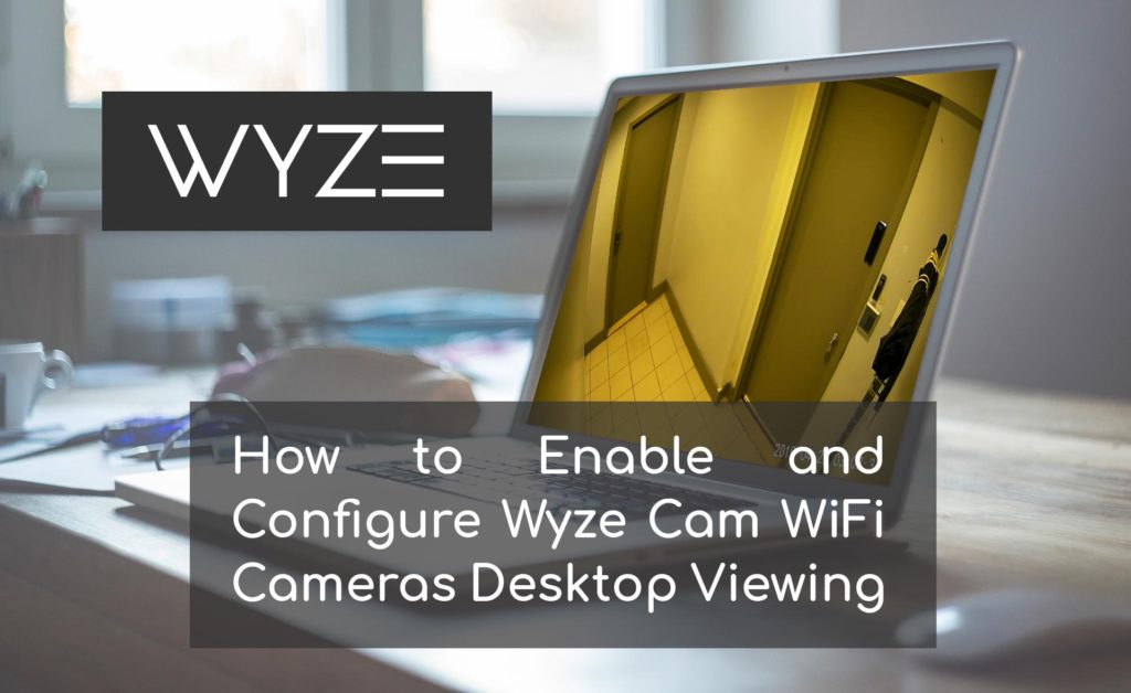 How to Enable and Configure Wyze Cam WiFi Cameras Desktop